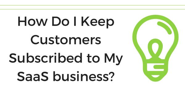 keep customers subscribed saas